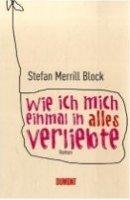 Stefan Merrill Block: Wie ich mich einmal in alles verliebte