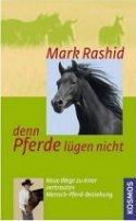 Mark Rashid: denn Pferde lügen nicht