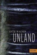 Antje Wagner: Unland