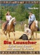 Tine Rühl: Die Lauscher. Spiel und Spaß mit Hund & Pferd