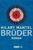 Hilary Mantel: Brüder
