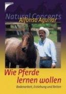 Alfonso Aguilar: Wie Pferde lernen wollen