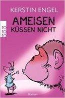 Kerstin Engel: Ameisen küssen nicht
