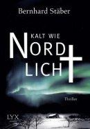 Bernhard Stäber: Kalt wie Nordlicht