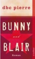 DBC Pierre: Bunny und Blair