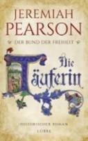 Jeremiah Pearson: Die Täuferin: Der Bund der Freiheit