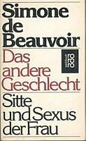 Simone de Beauvoir: Das andere Geschlecht. Sitte und Sexus der Frau