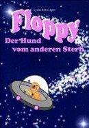 Lydia Schweigert: Floppy - Der Hund vom anderen Stern