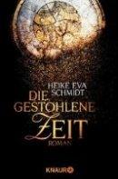 Heike Eva Schmidt: Die gestohlene Zeit