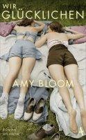 Amy Bloom: Wir Glücklichen