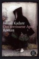Ismail Kadare: Der zerrissene April