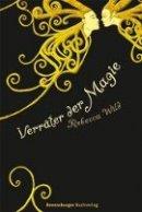 Rebecca Wild: Verräter der Magie