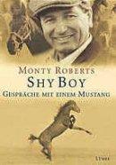 Monty Roberts: Shy Boy - Gespräche mit einem Mustang