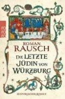 Roman Rausch: Die letzte Jüdin von Würzburg