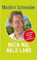 Maddin Schneider: Mach mal Hals lang: ...und andere Weisheiten aus dem Aschebeschär