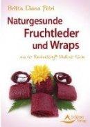 Britta Diana Petri: Naturgesunde Fruchtleder und Wraps