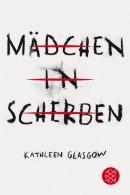 Kathleen Glasgow: Mädchen in Scherben