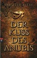 Brigitte Riebe: Der Kuss des Anubis