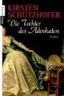 Kirsten Schützhofer: Die Tochter des Advokaten