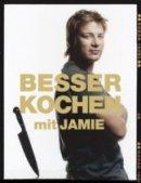 Jamie Oliver: Besser kochen mit Jamie