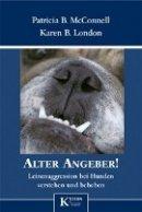 Patricia B. McConnell: Alter Angeber! Leinenaggression bei Hunden verstehen und beheben