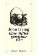 John Irving: Eine Mittelgewichts-Ehe