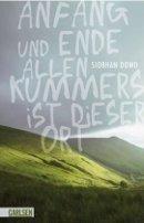 Siobhan Dowd: Anfang und Ende allen Kummers ist dieser Ort