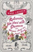 Minna Lindgren: Rotwein für drei alte Damen oder Wie starb der junge Koch?