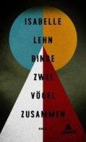 Isabelle Lehn: Binde zwei Vögel zusammen
