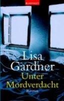 Lisa Gardner: Unter Mordverdacht