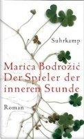 Marica Bodrozic: Der Spieler der inneren Stunde