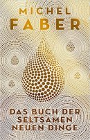 Michel Faber: Das Buch der seltsamen neuen Dinge